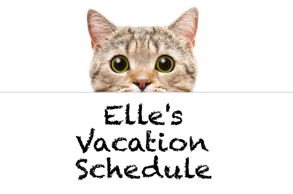 """Cute cat looking over sign that reads, """"Elle's Vacation Schedule"""""""